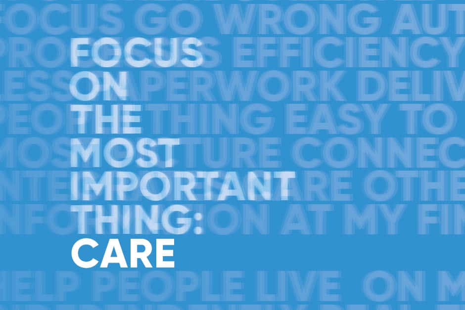 Focus on the most important thing. Care.